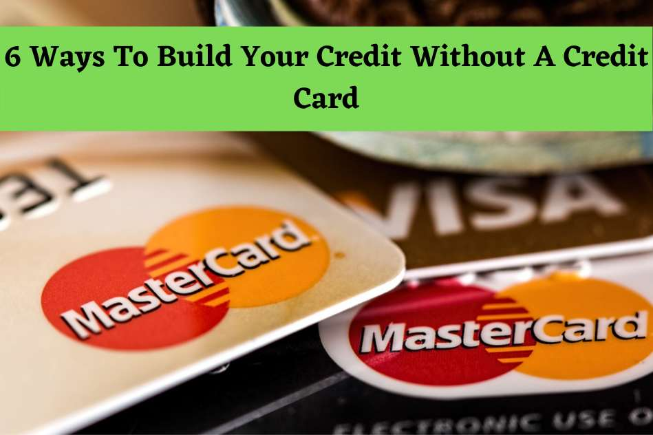 6 Ways To Build Your Credit Without a Credit Card