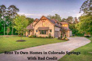 Rent To Own Homes in Colorado Springs with Bad Credit or Low Income