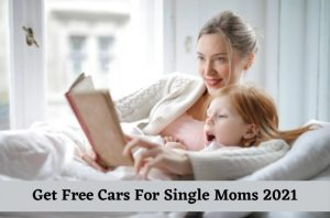 Get Free Cars For Single Moms 2021- Charity Programs